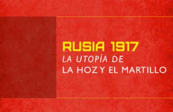 Rusia 1917. La utopía de la hoz y el martillo